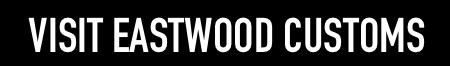 Visit Eastwood Custom Shop