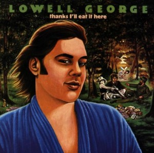 Lowell-George-Thanks-I'll-Eat-It-Here