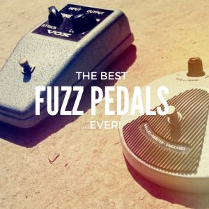 The best Fuzz Pedals... ever!