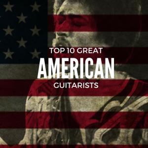 Top 10 Great American Guitarists