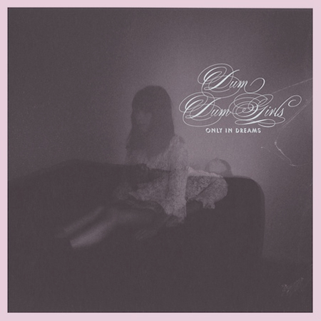 Dum Dum Girls - Only In Dreams album cover