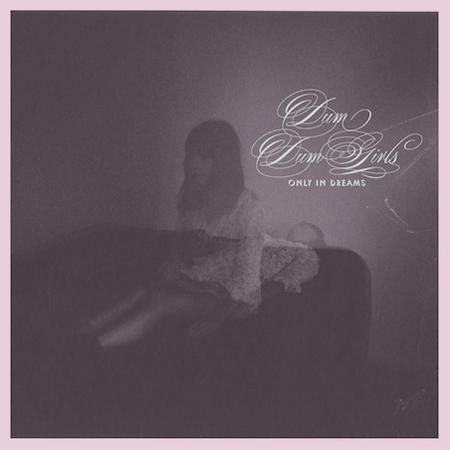 Dum Dum Girls - Only In Dreams album cover