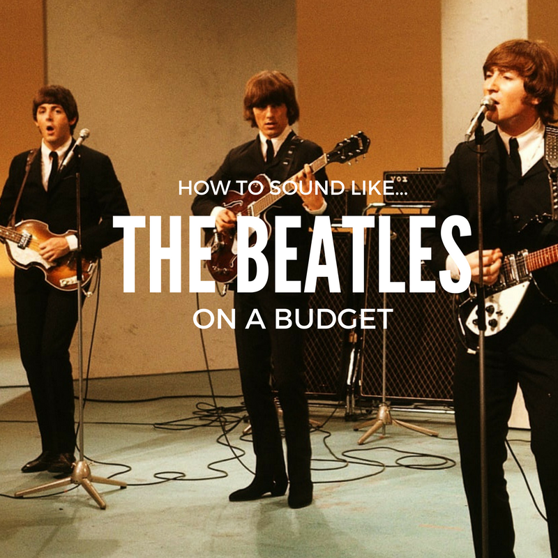 How to sound like The beatles on a budget