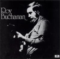 Roy Buchanan: The Messiah Will Come Again.